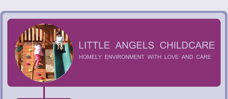 LITTLE  ANGELS  CHILDCARE - HOMELY  ENVIRONMENT  WITH  LOVE  AND  CARE